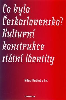 Co bylo Československo? - Kulturní konstrukce státní a národní identity