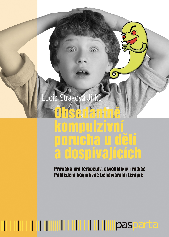 Obsedantně kompulzivní porucha u dětí a dospívajících - Příručka pro terapeuty, psychology i rodiče. Pohledem kognitivně behaviorální terapie