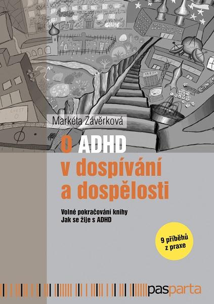 O ADHD v dospívání a dospělosti - Volné pokračování knihy Jak se žije s ADHD. 9 příběhů z praxe