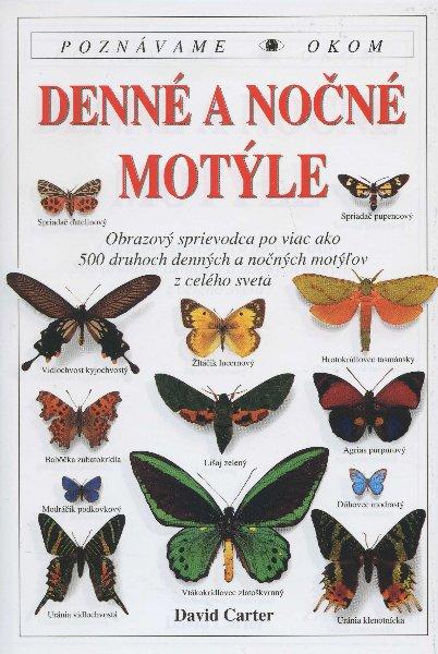 Denné a nočné motýle - obrazový sprievodca po viac ako 500 druhoch denných a nočných motýľov z celého sveta