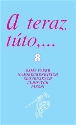 A teraz túto,... 8 - Ôsmy výber najobľúbenejších slovenských ľudových piesní