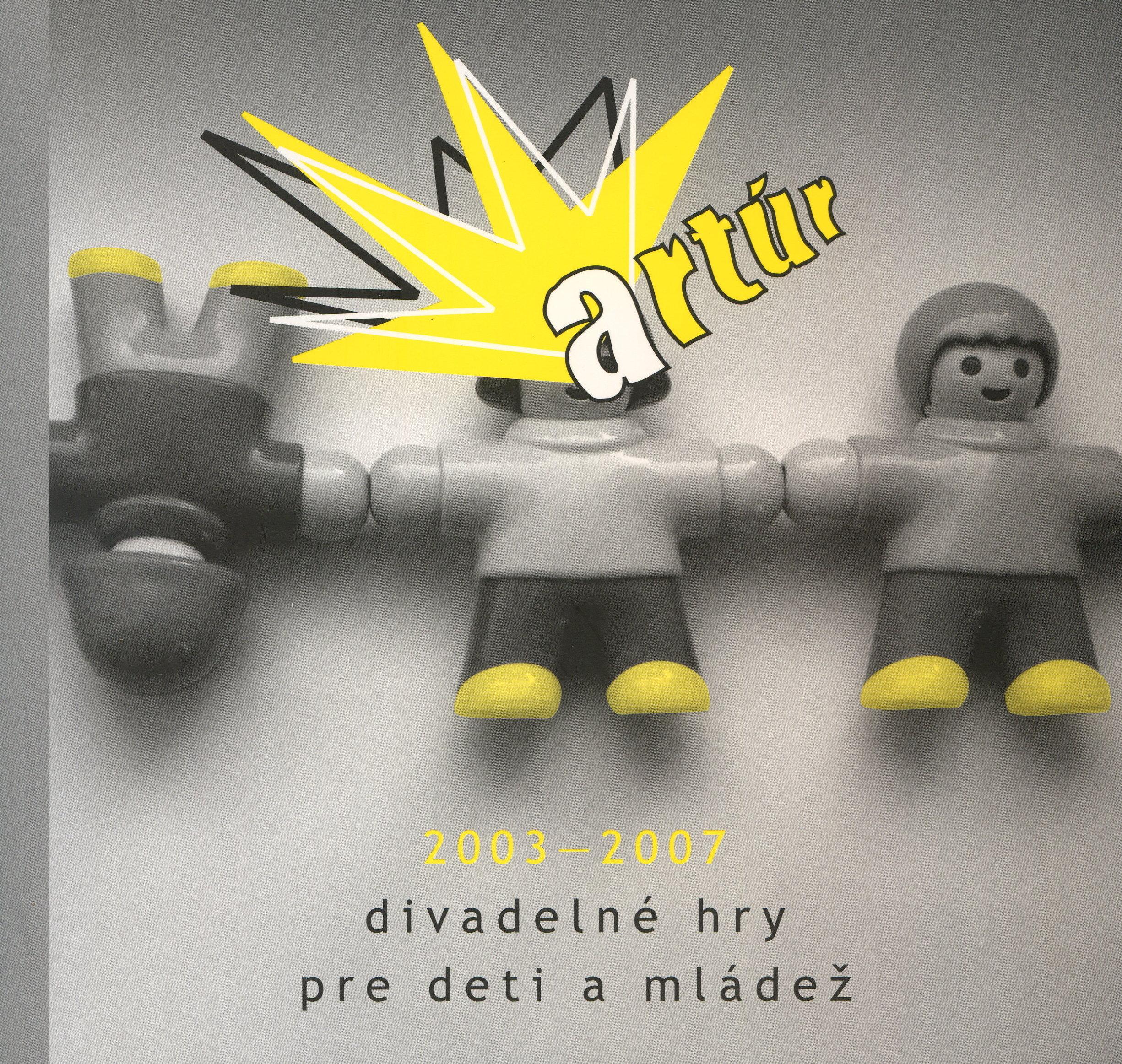 Artúr 2003 -2007 - Divadelné hry pre deti a mládež
