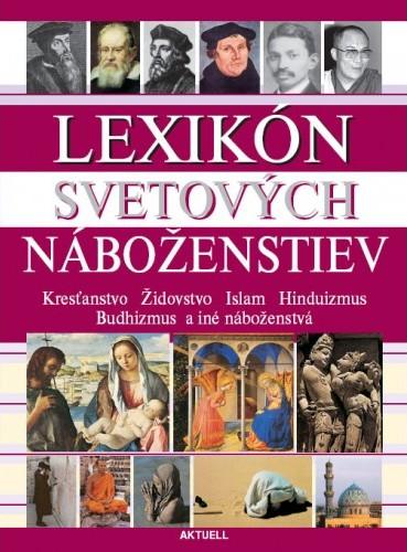 Lexikón svetových náboženstiev - Kresťanstvo Židovstvo Islam Hinduizmus Budhizmus a iné náboženstvá