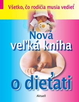 Nová veľká kniha o dieťati - Všetko, čo rodičia musia vedieť