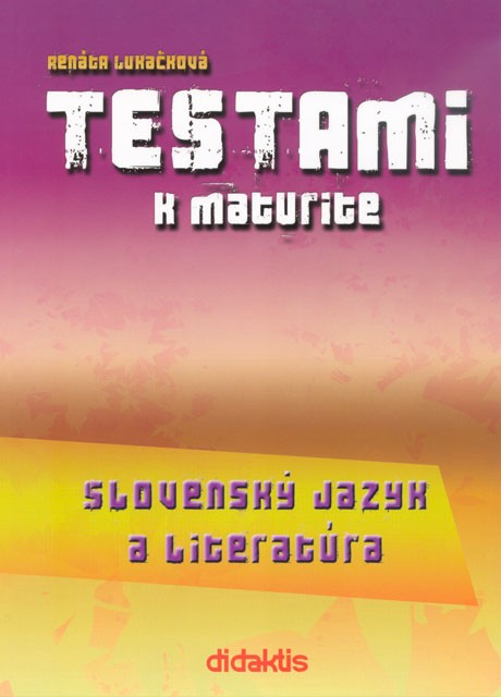 Testami k maturite - Slovenský jazyk a literatúra