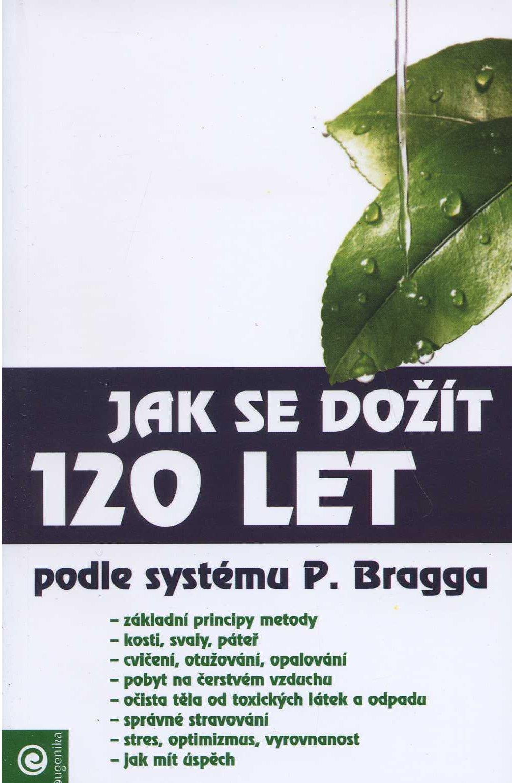 Jak se dožít 120 let - Podle systému Paula Bragga