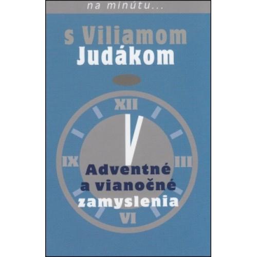 Adventné a vianočné zamyslenia-na minutu s Viliamom Judakom