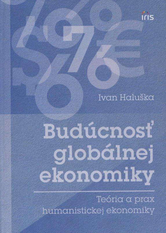 Budúcnosť globálnej ekonomiky - Teória a prax humanistickej ekonomiky
