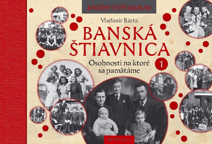 Banská Štiavnica: Osobnosti na ktoré sa pamätáme 1 - Knižný fotoalbum