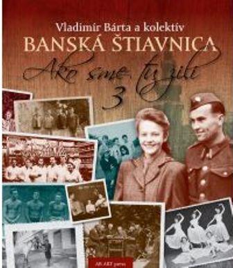 Banská Štiavnica 3 - Ako sme tu žili