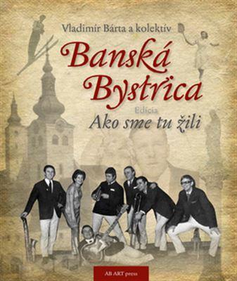 Banská Bystrica - Ako sme tu žili 1