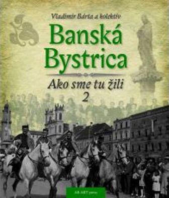 Banská Bystrica - Ako sme tu žili 2