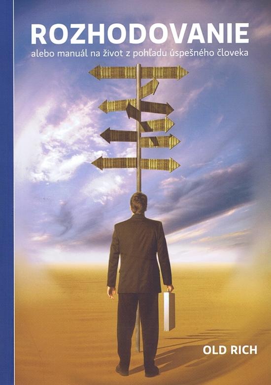 Rozhodovanie - alebo manuál na život z pohladu úspešného cloveka