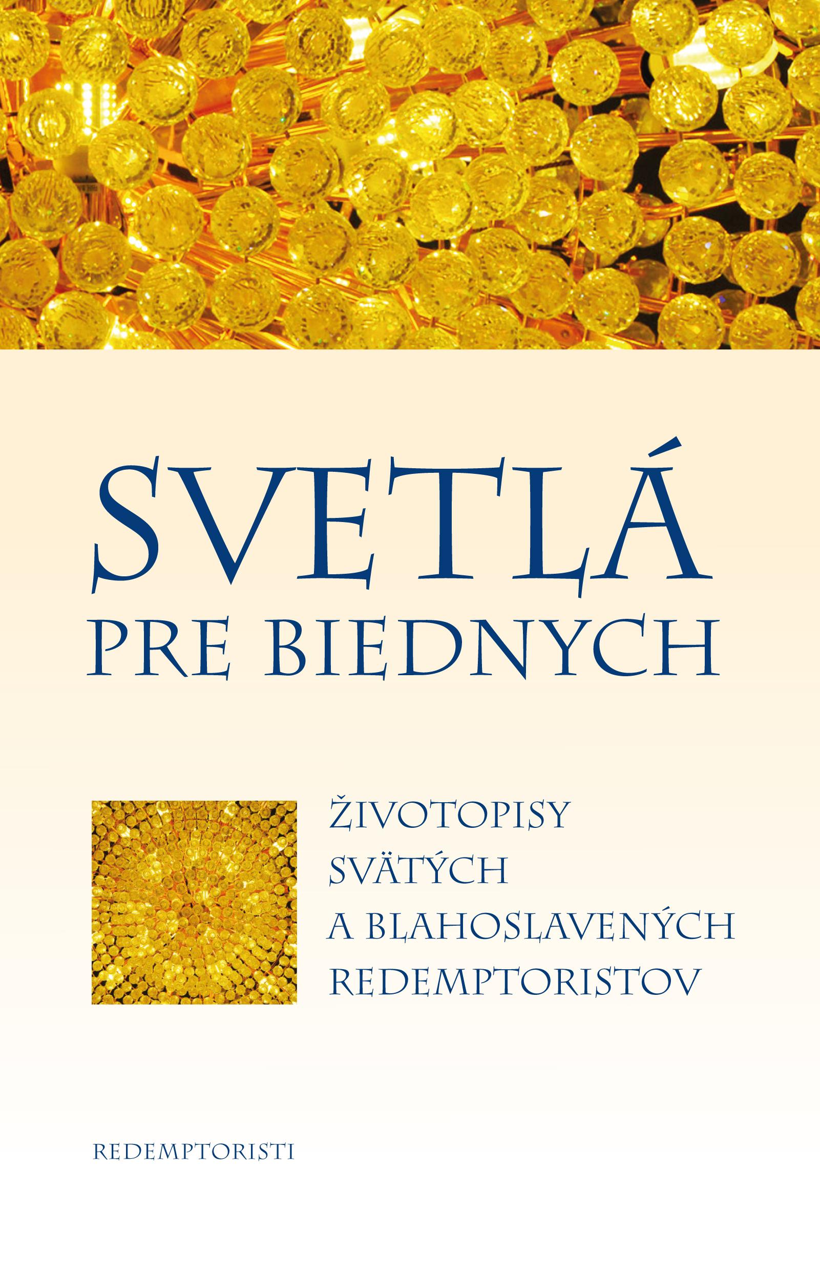 Svetlá pre biednych - Životopisy svätých a blahoslavených redemptoristov