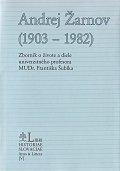Andrej Žarnov (1903 - 1982) - Zborník o živote a diele univerzitného profesora MUDr. Františka Šubíka