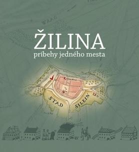 Žilina - príbehy jedného mesta