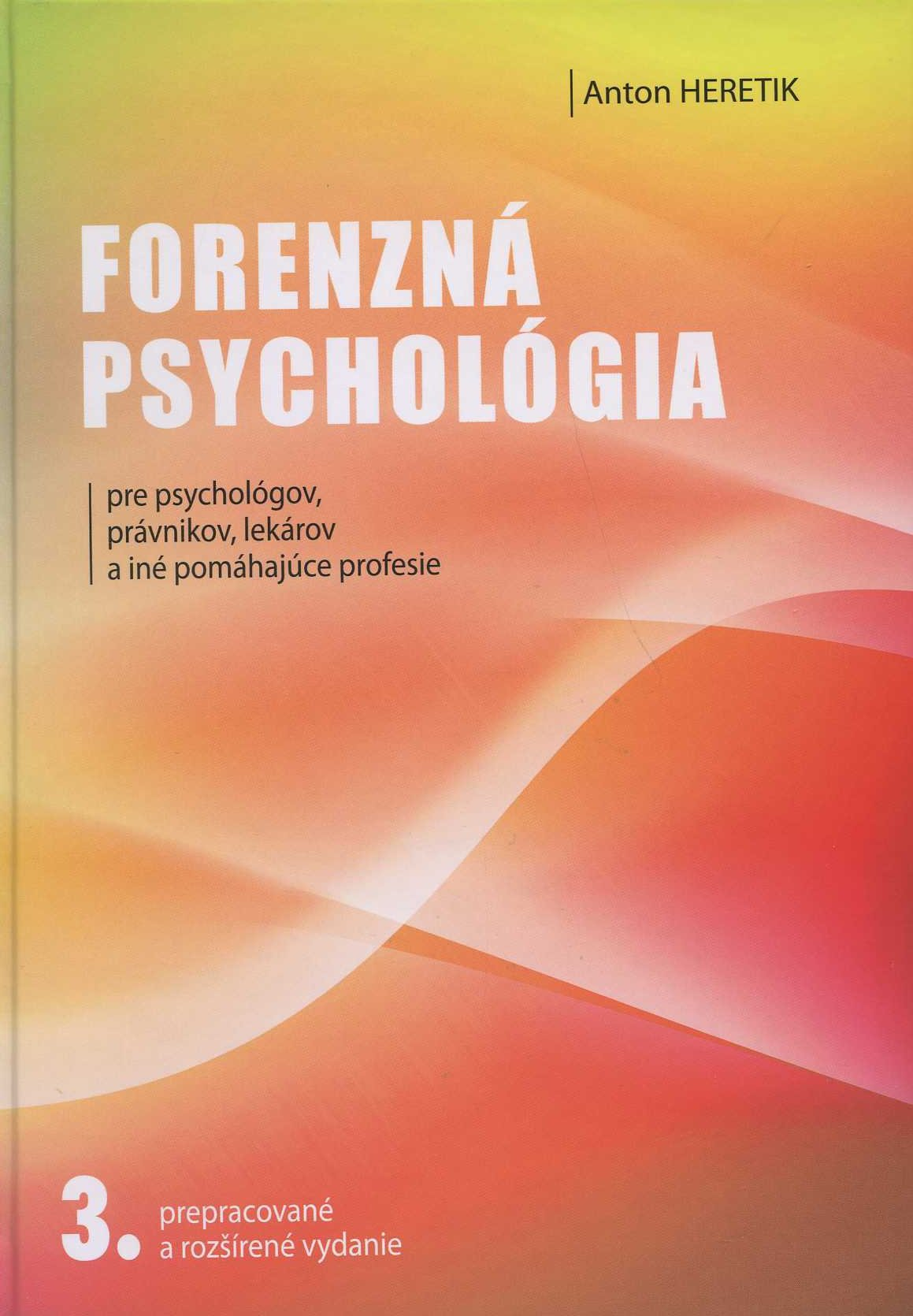 Forenzná psychológia - pre psychológov, právnikov, lekárov a iné pomáhajúce profesie / 3. prepac. a rozšírené vydanie