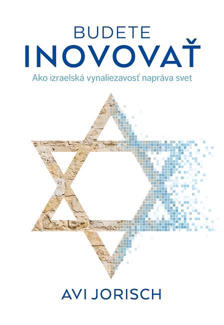 Budete inovovať - Ako izraelská vynaliezavosť napráva svet