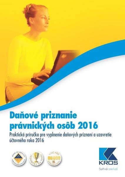 Daňové priznanie právnických osôb 2016 - Praktická príručka pre vyplnenie daňových priznaní a uzavretie účtovného roka 2016