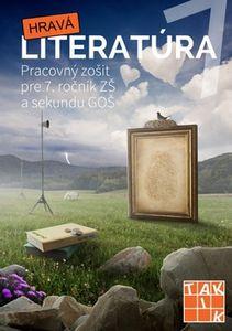 Hravá literatúra 7 - Pracovný zošit pre 7. ročník ZŠ a sekundu GOŠ