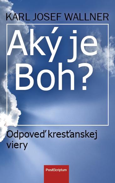 Aký je Boh? - Odpoveď kresťanskej viery