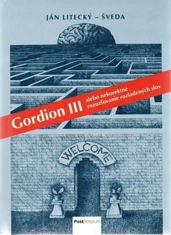Gordion III - alebo nekorektné rozuzľovanierozladených slov