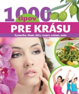 1000 tipov pre krásu - Kozmetika, líčenie, diéty, recepty, cvičenie, móda