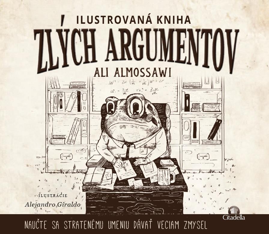 Ilustrovaná kniha zlých argumentov - naučte sa stratenému umeniu dávať veciam zmysel