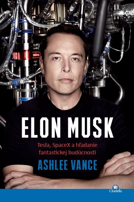 Elon Musk - Tesla, SpaceX a hľadanie fantastickej budúcnosti