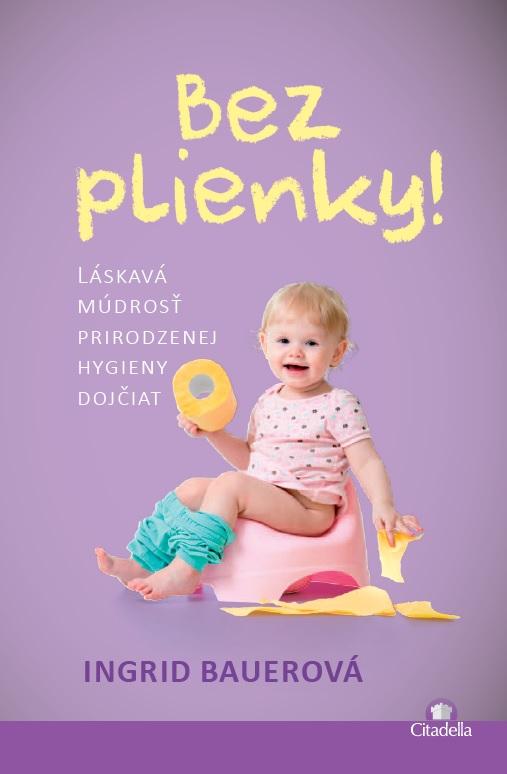 Bez plienky - Láskavá múdrosť prirodzenej hygieny dojčiat