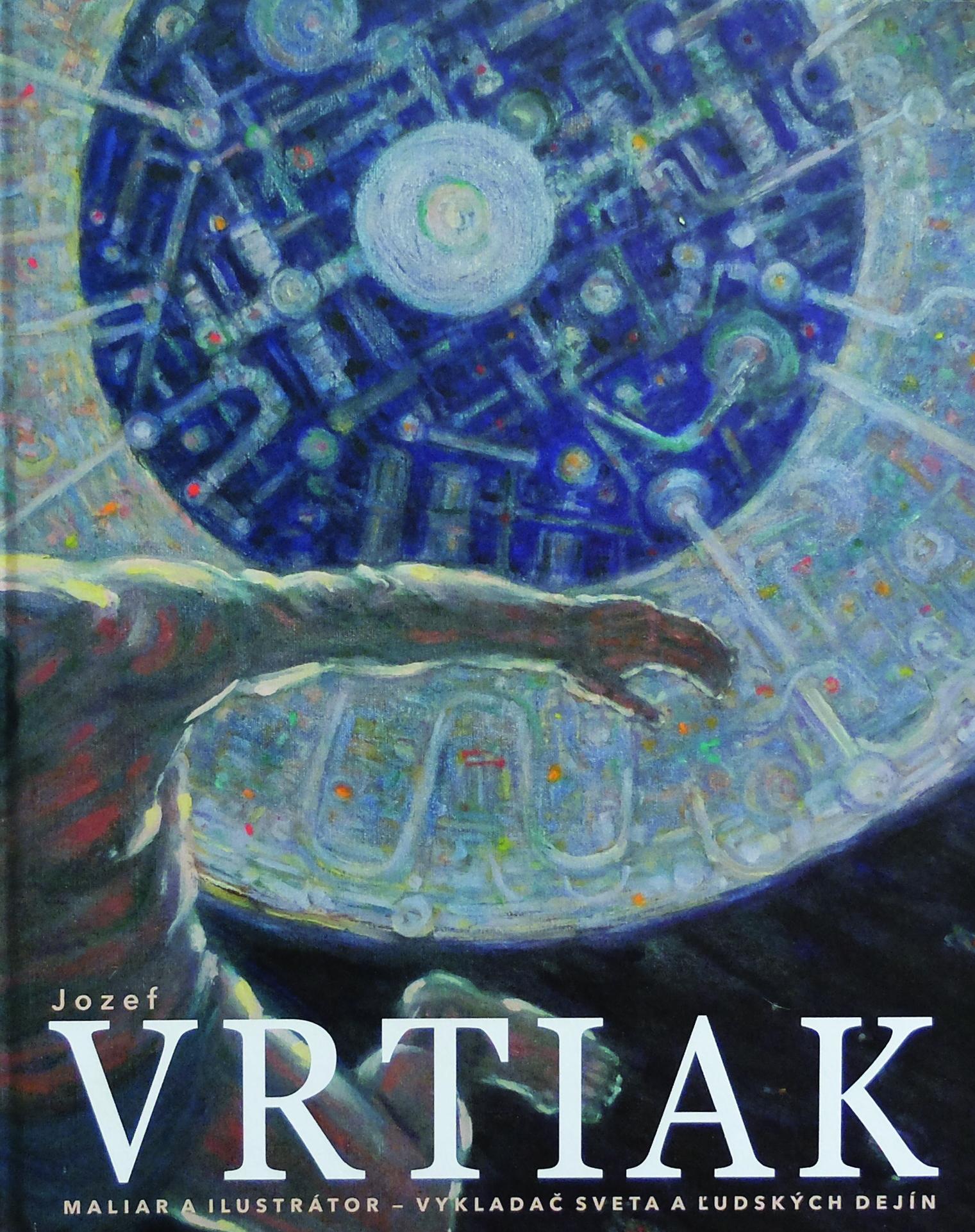 Jozef Vrtiak - Maliar a ilustrátor - vykladač sveta a ľudských dejín
