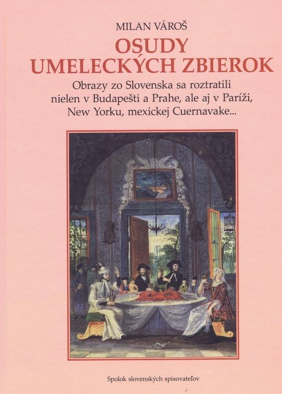 Osudy umeleckých zbierok - Obrazy zo Slovenska sa roztratili nielen v Budapešti a Prahe, ale aj v Paríži, New Yorku, mexickej Cuernavake...