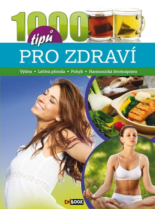 1000 tipů pro zdraví - Výživa, léčivá příroda, pohyb, harmonická životospráva