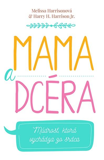 Mama a dcéra - Múdrosť, ktorá vychádza zo srdca