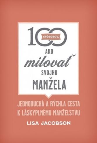 100 spôsobov, ako milovať svojho manžela - Jednoduché skutky, ktorými mu môžeš správne preukázať lásku