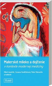 Materské mlieko a dojčenie - v kontexte modernej medicíny