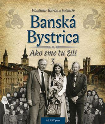 Banská Bystrica - Ako sme tu žili 3