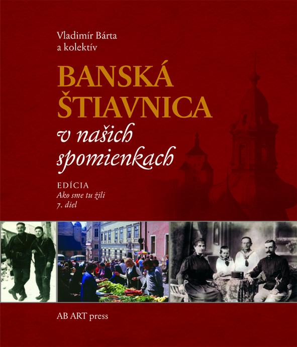 Banská Štiavnica v našich spomienkach - Ako sme tu žili 7
