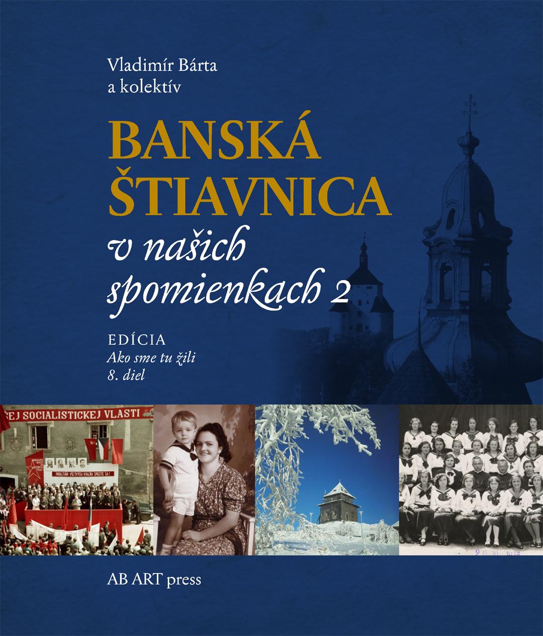 Banská Štiavnica v našich spomienkach 2 - Ako sme tu žili 8.diel