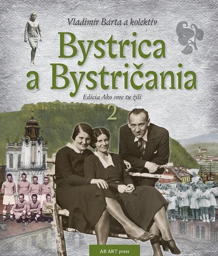 Bystrica a Bystričania 2 - Ako sme tu žili