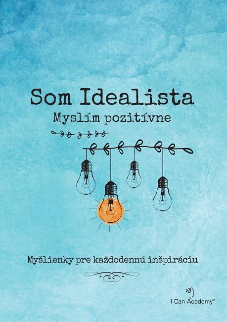 Som Idealista: Myslím pozitívne - Myšlienky pre každodennú inšpiráciu