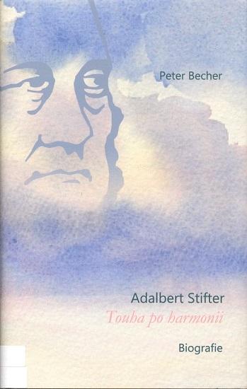 Adalbert Stifter - Touha po harmonii - Biografie