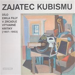 Zajatec kubismu - Dílo Emila Filly v zrcadle výtvarné kritiky (1907-1953)