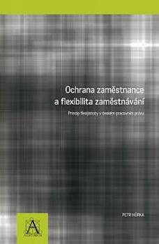 Ochrana zaměstnance a flexibilita zaměstnávání - Princip flexijistoty v českém pracovním právu