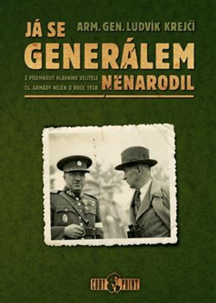 Já se generálem nenarodil - Z písemností hlavního velitele čs. armády nejen o roce 1938