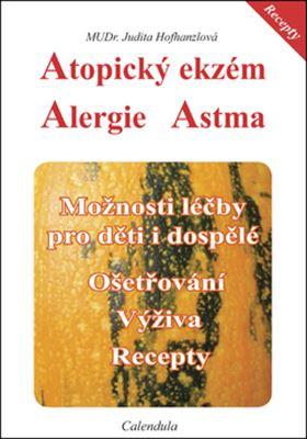 Atopický ekzém-  Alergie - Astma - Možnosti léčby pro děti i dospělé. Ošetřování - Výživa - Recepty