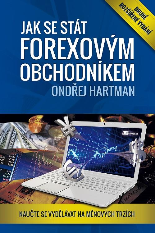 Jak se stát forexovým obchodníkem – 2. rozšířené vydání - Naučte se vydělávat na měnových trzích