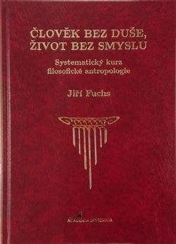 Člověk bez duše, život bez smyslu - Systematický kurz filosofické antropologie