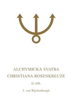 Alchymická svatba Christiana Rosenkreuze II.díl - Esoterická analýza chymické svatby Christiana Rosenkreuze roku 1459