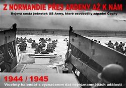 Kalendář - Z Normandie přes Ardeny až k nám 1944/1945 - Bojová cesta jednotek US Army, které osvobodily západní Čechy